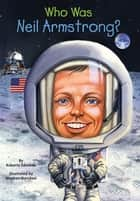 Who Was Neil Armstrong? ebook by Roberta Edwards,Nancy Harrison,Stephen Marchesi