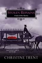 Stolen Remains eBook by Christine Trent