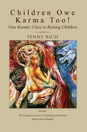 Children Owe Karma Too! - Nine Karmic Clues to Raising Children ebook by Penny Rich