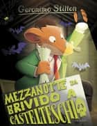 Mezzanotte da brivido a Castelteschio ebook by Geronimo Stilton