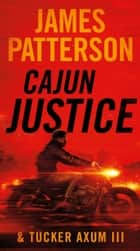 Cajun Justice ebook by James Patterson, Tucker Axum