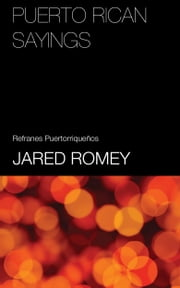 Puerto Rican Sayings: Index and English Equivalents (Refranes de Puerto Rico) ebook by Jared Romey