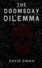 The Doomsday Dilemma ebook by David Dwan