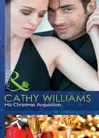 His Christmas Acquisition (Mills & Boon Modern) ebook by Cathy Williams