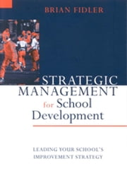 Strategic Management for School Development - Leading Your School's Improvement Strategy ebook by Professor Brian Fidler