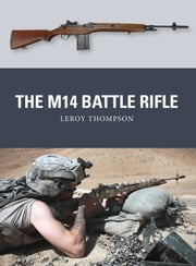 The M14 Battle Rifle ebook by Leroy Thompson,Johnny Shumate,Alan Gilliland