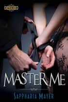 Master Me ebook by Sappharia Mayer