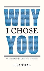 Why I Chose You - Understand Why You Chose Those in Your Life ebook by Lisa Thal