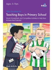 100+ Fun Ideas for Teaching Boys in Primary School ebook by McEvilly, Mark