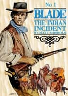 Blade 1: The Indian Incident ebook by Matt Chisholm