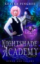 Nightshade Academy Episode 3: Auras and Colors ebook by Kestra Pingree
