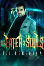 The Eater of Souls - A Noah House Novel ekitaplar by T.L. Cerepaka