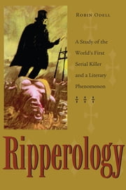 Ripperology: A Study of the World's First Serial Killer and a Literary Phenomenon ebook by Robin Odell