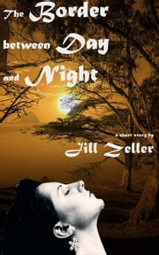 The Border between Day and NIght ebook by Jill Zeller