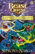 Battle of the Beasts 3: Sepron vs Narga ebook by Adam Blade