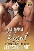 Roll Against Regret - A Ménage Romance ebook by Allyson Lindt