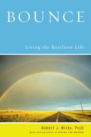 Bounce - Living the Resilient Life ebook by Robert J. Wicks