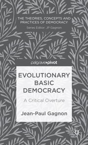 Evolutionary Basic Democracy - A Critical Overture ebook by Dr Jean-Paul Gagnon