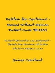 Petition for Certiorari Denied Without Opinion: Patent Case 98-1151 ebook by James Constant