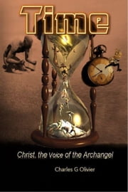 Time (Christ, the Voice of the Archangel) ebook by Charles G Olivier