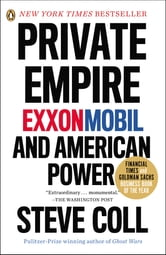 Private Empire - ExxonMobil and American Power ebook by Steve Coll
