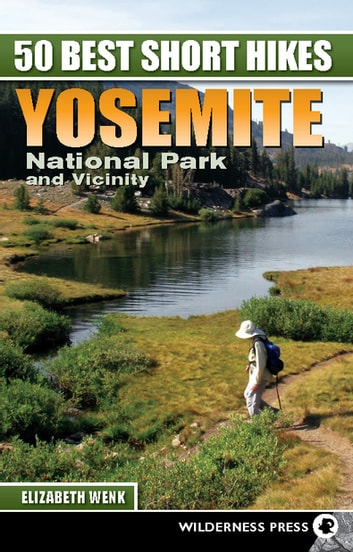 50 Best Short Hikes: Yosemite National Park and Vicinity ebook by Elizabeth Wenk