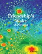 Friendship's Wake: A Novella ebook by E K Eonia