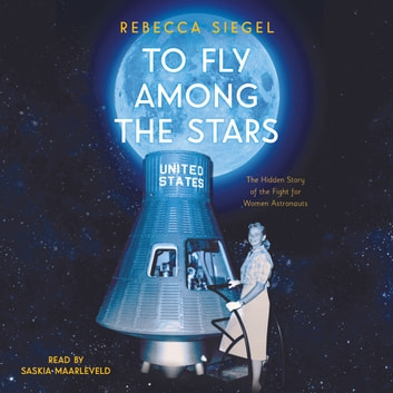 To Fly Among the Stars:A True Story of the Women and Men Who Tested toBecome America's First Astronauts audiobook by Rebecca Siegel
