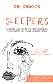 Sleepers: A Little Book On How To Find Hope, Meaning and The Courage to Fall In Love WIth Your Dreams ebook by Dr. Dragos
