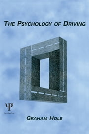 The Psychology of Driving ebook by Graham J. Hole
