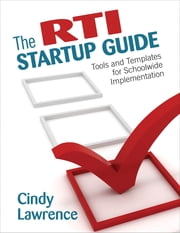The RTI Startup Guide - Tools and Templates for Schoolwide Implementation ebook by Cynthia (Cindy) A. Lawrence