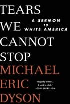 Tears We Cannot Stop eBook par Michael Eric Dyson