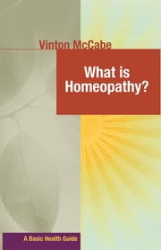 What Is Homeopathy? ebook by Vinton McCabe