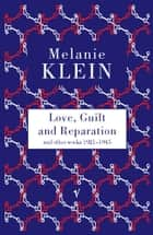 Love, Guilt and Reparation ebook by The Melanie Klein Trust