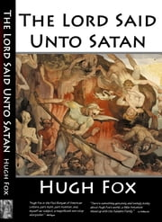 The Lord Said Unto Satan ebook by Hugh Fox