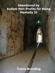 Abandoned by Autism Non-Profits for Being Mentally Ill ebook by Travis Breeding