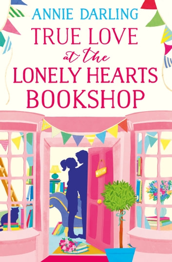 True Love at the Lonely Hearts Bookshop ebook by Annie Darling