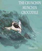 The Crunchin Munchin Crocodile ebook by Chris Ditto
