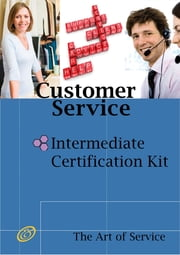 Customer Service Intermediate Level Full Certification Kit - Complete Skills, Training, and Support Steps to the Best Customer Experience by Redefining and Improving Customer Experience ebook by Ivanka Menken