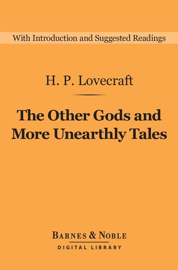 The Other Gods and More Unearthly Tales (Barnes & Noble Digital Library) ebook by H.P. Lovecraft