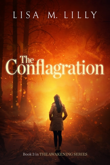 The Conflagration - The Awakening, Book 3 ebook by Lisa M. Lilly