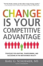 Change is Your Competitive Advantage ebook by Karl G Schoemer