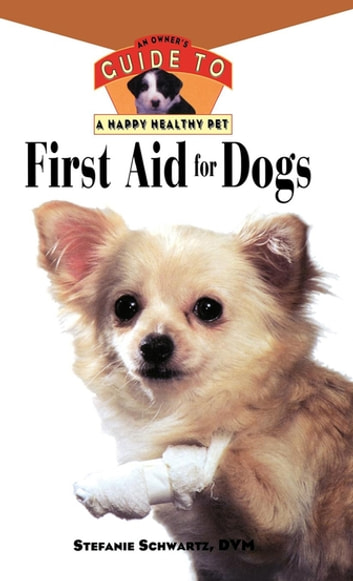 First Aid For Dogs - An Owner's Guide to a Happy Healthy Pet ebook by Stefanie Schwartz