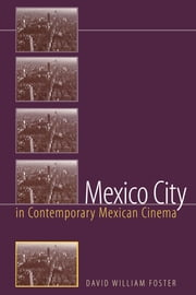 Mexico City in Contemporary Mexican Cinema ebook by David William Foster