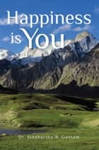Happiness is You ebook by Siddhartha Gautam