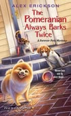 The Pomeranian Always Barks Twice ebook by
