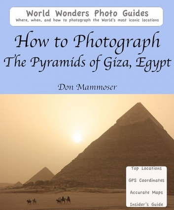 How to Photograph the Pyramids of Giza, Egypt ebook by Don Mammoser