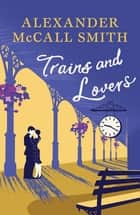 Trains and Lovers - The Heart's Journey ebook by Alexander McCall-Smith