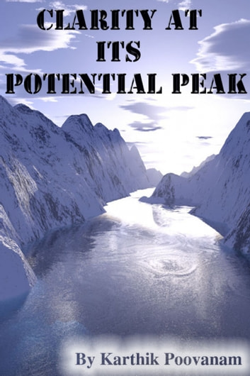 Clarity at its potential peak ebook by Karthik Poovanam