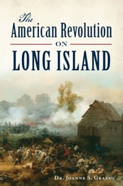 The American Revolution on Long Island ebook by Dr. Joanne S. Grasso